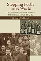 Stepping Forth Into the World: The Chinese Educational Mission to the United States, 1872-81