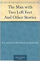 The Man with Two Left Feet: and Other Stories (Jeeves, #0.5)