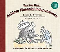 Yes You Can... Achieve Financial Independence: A New Diet for Financial Independence