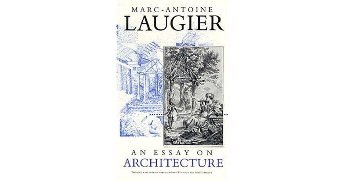 Mark antoine laugiers essay on architecture