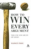 How to Win Every Argument: The Use and Abuse of Logic