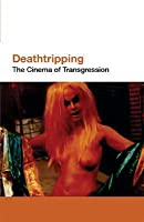 Deathtripping: The Cinema of Transgression (ScreenPrint)