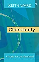 Christianity: A Guide for the Perplexed. Keith Ward