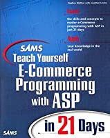 Sams Teach Yourself E-Commerce Programming with ASP in 21 Days [With CD-ROM]