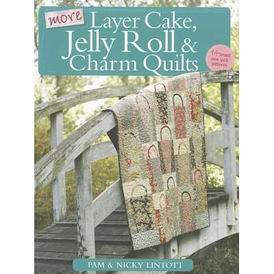 More Layer Cake Jelly Roll Amp Charm Quilts By Pam Lintott