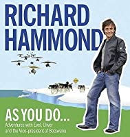 As You Do--: Adventures with Evel, Oliver and the Vice President of Botswana. by Richard Hammond