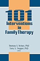 101 Interventions in Family Therapy (Haworth Marriage and the Family) (Haworth Marriage and the Family)