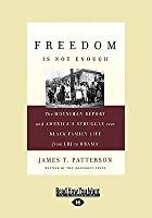 Freedom Is Not Enough: The Moynihan Report and America's Struggle Over Black Family Life-From LBJ to Obama