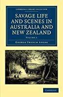 Savage Life and Scenes in Australia and New Zealand: Being an Artist's Impressions of Countries and People at the Antipodes, Volume 1