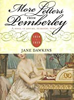 More Letters from Pemberley, 1814-1819: A Novel of Sisters, Husbands, Heirs
