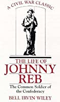 Life of Johnny Reb: The Common Soldier of the Confederacy
