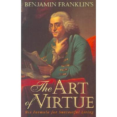 benjamin franklin and the thirteen virtues in his book Benjamin franklin's habit tracker franklin organized his virtues by franklin realized that paper books wouldn't hold up to constant use and so he.