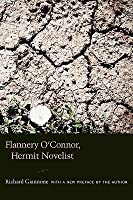Flannery O'Connor, Hermit Novelist: With A New Preface by the Author