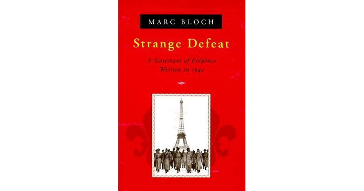 marc bloch strange defeat essay The interwar years and the strange defeat of 1940 'marc bloch and the drôle de guerre: a review essay' in international security 24,4.