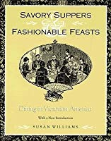 Savory Suppers And Fashionable Feasts: Dining Victorian America