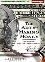 Art of Making Money, The: The Story of a Master Counterfeiter
