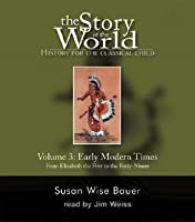 The Story of the World: History for the Classical Child: Volume 3, Early Modern Times - From Elizabeth the First to the Forty-Niners