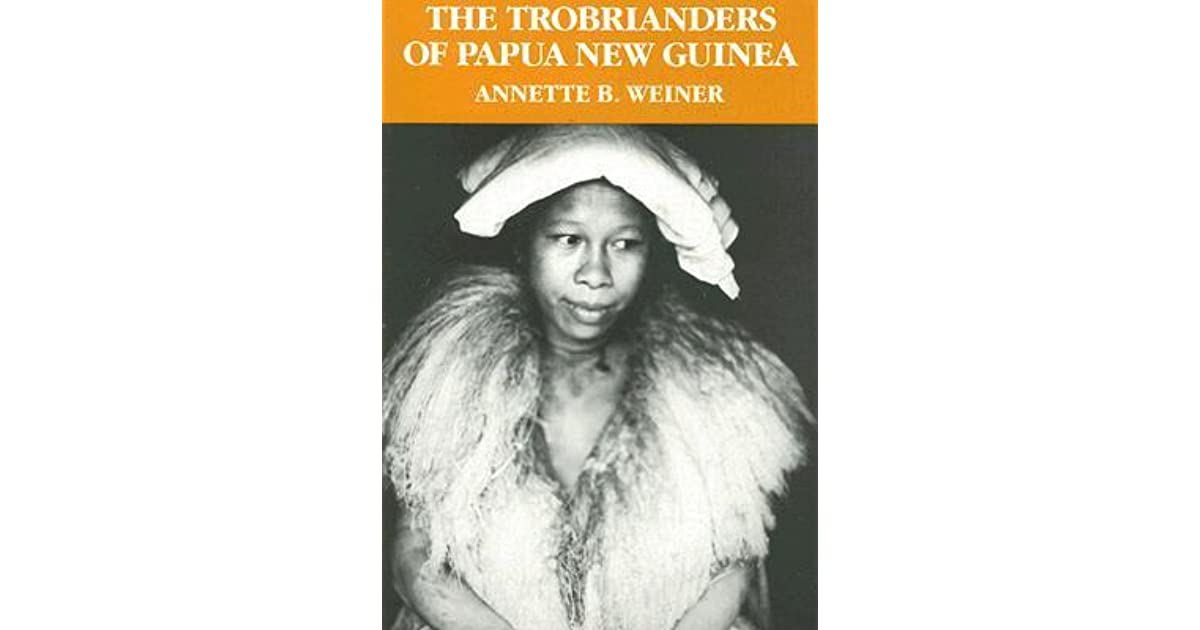 The trobrianders of papua new guinea annette weiner