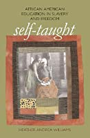 Self Taught: African American Education In Slavery And Freedom
