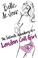 The Intimate Adventures of a London Call Girl (Belle de Jour #1)