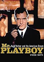 Mr. Playboy: Hugh Hefner and the American Dream