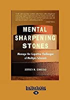 Mental Sharpening Stones: Manage the Cognitive Challenges of Multiple Sclerosis (Easyread Large Edition)