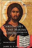 Christology In The Making: A New Testament Inquiry Into The Origins Of The Doctrine Of The Incarnation