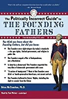 The Politically Incorrect Guide to the Founding Fathers
