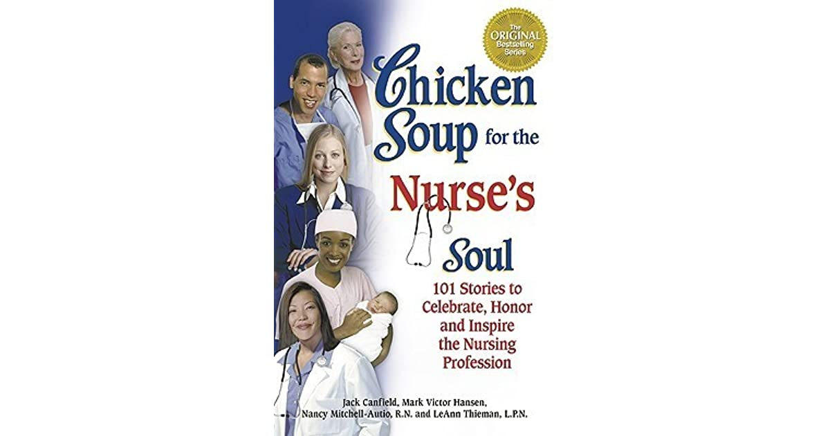 Chicken Soup Quotes: Chicken Soup For The Nurse's Soul: 101 Stories To