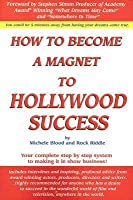How To Be A Magnet To Hollywood Success