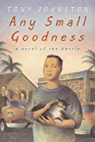 Any Small Goodness : A Novel Of The Barrio