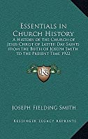 Essentials in Church History: A History of the Church of Jesus Christ of Latter Day Saints from the Birth of Joseph Smith to the Present Time 1922