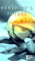 Humanity's Future: Opposing Viewpoints