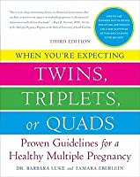When You're Expecting Twins, Triplets, or Quads: Proven Guidelines for a Healthy Multiple Pregnancy