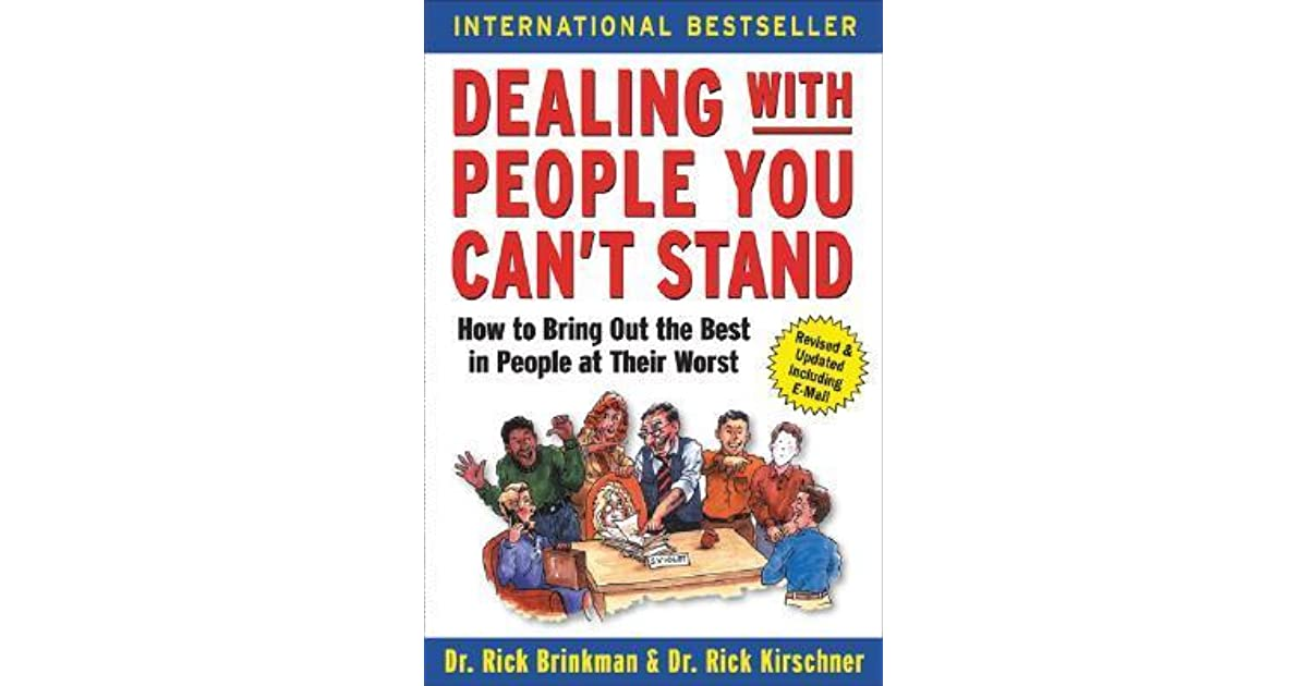 dealing with people you cant stand essay The classic guide to bringing out the best in people at their worst—updated with even more can't-standable people dealing with people you can't stand has been helping good people deal with bad behavior in a positive, professional.