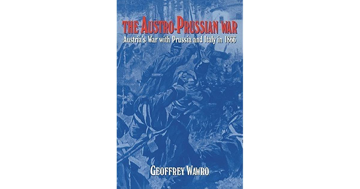 geoffry wawro and the austro prussian war 43 book writing essay examples from best writing company eliteessaywriters™ get more argumentative, persuasive book writing essay samples and other research papers after sing up.