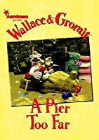 Wallace & Gromit: A Pier Too Far (Wallace and Gromit) (Wallace and Gromit)