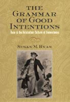 The Grammar of Good Intentions: Race & the Antebellum Culture of Benevolence