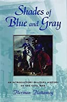 Shades of Blue and Gray: An Introductory Military History of the Civil War