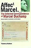 Affect/Marcel: The Selected Correspondence Of Marcel Duchamp
