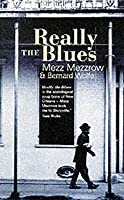 Really the Blues. Milton 'Mezz' Mezzrow and Bernard Wolfe