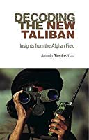 Decoding the New Taliban: Insights from the Afghan Field. Editor, Antonio Giustozzi