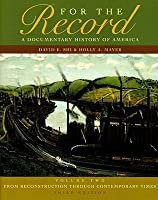 For the Record: A Documentary History of America: Volume 2: From Reconstruction Through Contemporary Times