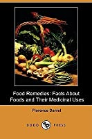 Food Remedies: Facts about Foods and Their Medicinal Uses (Dodo Press)