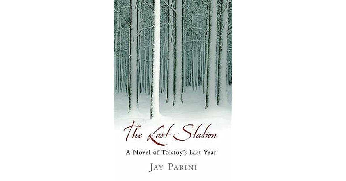 The Last Station A Novel of Tolstoys Last Year by Jay Parini
