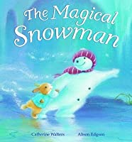 The Magical Snowman. Catherine Walters