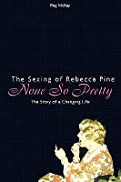 None So Pretty: The Sexing of Rebecca Pine: The Story of a Changing Life