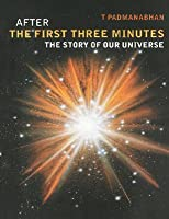 After the First Three Minutes: The Story of Our Universe