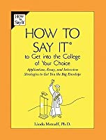 How to Say It to Get Into the College of Your Choice: Application, Essay, and Interview Strategies to Get You the Big Envelope00
