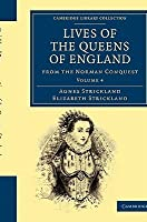 Lives of the Queens of England from the Norman Conquest, Vol 4